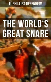 THE WORLD'S GREAT SNARE - A Thriller Classic ebook by E. Phillips Oppenheim