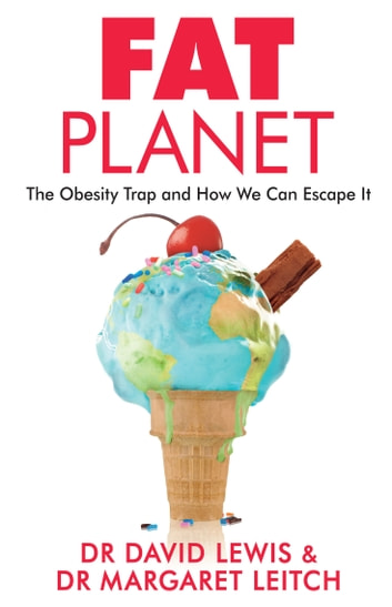 Fat Planet - The Obesity Trap and How We Can Escape It ebook by Dr David Lewis,Dr Margaret Leitch
