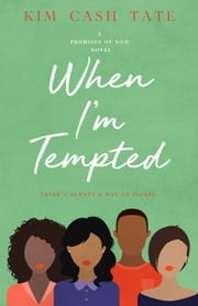 When I'm Tempted - A Promises of God Novel, #3 ebook by Kim Cash Tate