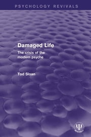 Damaged Life - The Crisis of the Modern Psyche ebook by Tod Sloan