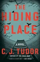 The Hiding Place - A Novel ebook by C. J. Tudor
