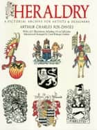 Heraldry: A Pictorial Archive for Artists and Designers ebook by Arthur Charles Fox-Davies