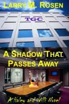 A Shadow That Passes Away ebook by Larry M. Rosen