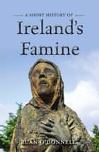 A Short History of Ireland's Famine ebook by Ruán O'Donnell