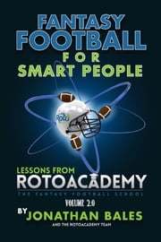 Fantasy Football for Smart People: Lessons from RotoAcademy (Volume 2.0) ebook by Jonathan Bales