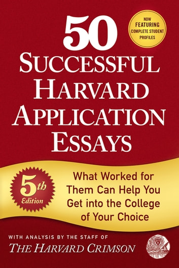 50 Successful Harvard Application Essays - What Worked for Them Can Help You Get into the College of Your Choice ebook by Staff of the Harvard Crimson