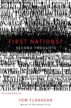 First Nations? Second Thoughts, Second Edition ebook by Tom Flanagan