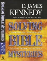 Solving Bible Mysteries - Unraveling the Perplexing and Troubling Passages of Scripture ebook by James Kennedy