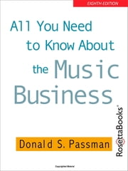 All You Need to Know About the Music Business - Eighth Edition ebook by Donald S. Passman