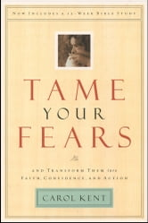 Tame Your Fears - And Transform Them into Faith, Confidence, and Action ebook by Carol Kent