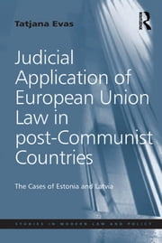 Judicial Application of European Union Law in post-Communist Countries - The Cases of Estonia and Latvia ebook by Tatjana Evas