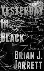 Yesterday In Black eBook by Brian J. Jarrett