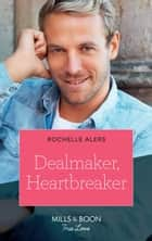 Dealmaker, Heartbreaker (Mills & Boon True Love) (Wickham Falls Weddings, Book 6) eBook by Rochelle Alers