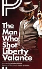The Man Who Shot Liberty Valance ebook by