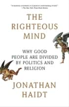 The Righteous Mind: Why Good People Are Divided by Politics and Religion ebook by Jonathan Haidt