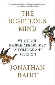 The Righteous Mind: Why Good People Are Divided by Politics and Religion - Why Good People Are Divided by Politics and Religion ebook by Jonathan Haidt