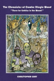 """There be Goblins in the Wood!"" ebook by Christopher Gray"