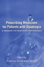 Prescribing Medicines for Patients with Dysphagia ebook by Professor David John Wright