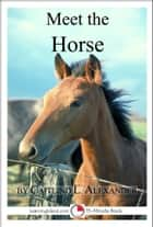 Meet the Horse: A 15-Minute Book for Early Readers ebook by Caitlind L. Alexander