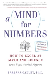 A Mind For Numbers - How to Excel at Math and Science (Even If You Flunked Algebra) eBook by Barbara Oakley, PhD