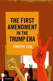The First Amendment in the Trump Era ebook by Timothy Zick