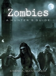 Zombies - A Hunters Guide ebook by Joseph McCullough