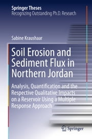 Soil Erosion and Sediment Flux in Northern Jordan - Analysis, Quantification and the Respective Qualitative Impacts on a Reservoir Using a Multiple Response Approach ebook by Sabine Kraushaar