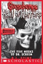 Goosebumps Hall of Horrors #3: The Five Masks of Dr. Screem: Special Edition ebook by R.L. Stine