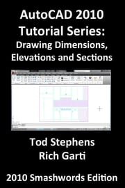 AutoCAD 2010 Tutorial Series: Drawing Dimensions, Elevations and Sections ebook by Tod Stephens