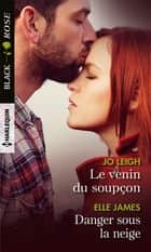 Le venin du soupçon - Danger sous la neige ebook by Jo Leigh, Elle James
