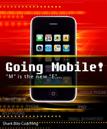 "Going Mobile! - ""M"" is the new ""E""... ebook by Cassandra Fenyk"