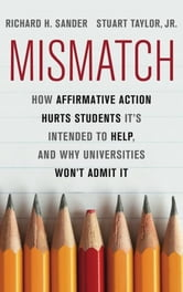Mismatch - How Affirmative Action Hurts Students It's Intended to Help, and Why Universities Won't Admit It ebook by Richard Sander,Stuart Taylor Jr.