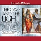 The Cave and the Light - Plato Versus Aristotle, and the Struggle for the Soul of Western Civilization audiobook by Arthur Herman