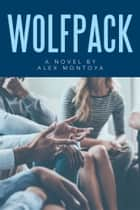 Wolfpack - A Novel by Alex Montoya ebook by Alex Montoya