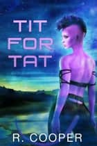 Tit for Tat ebook by R. Cooper