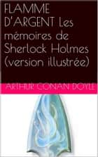 FLAMME D'ARGENT Les mémoires de Sherlock Holmes (version illustrée) ebook by Arthur Conan Doyle