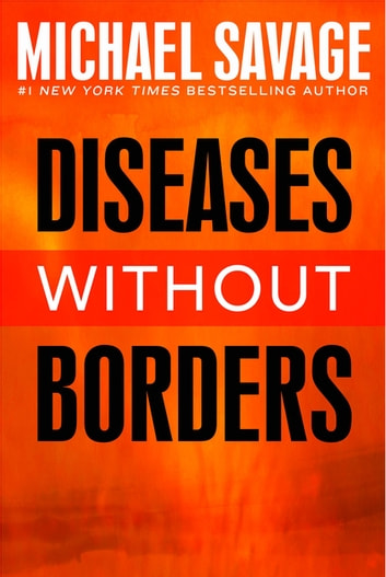 Diseases without Borders - Boosting Your Immunity Against Infectious Diseases from the Flu and Measles to Tuberculosis ebook by Michael Savage