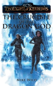 The Crucible of the Dragon God ebook by Mike Wild