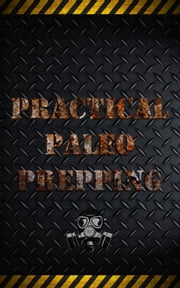 Practical Paleo Prepping ebook by Karma Senge