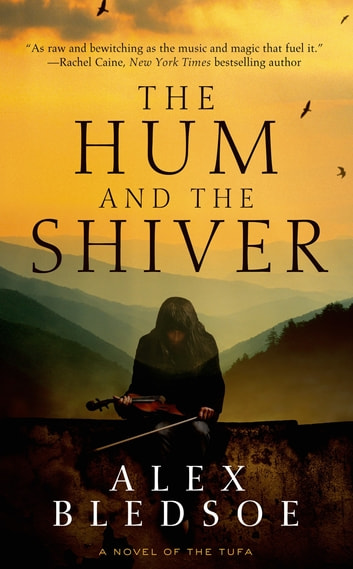 The Hum and the Shiver - A Novel of the Tufa ebook by Alex Bledsoe