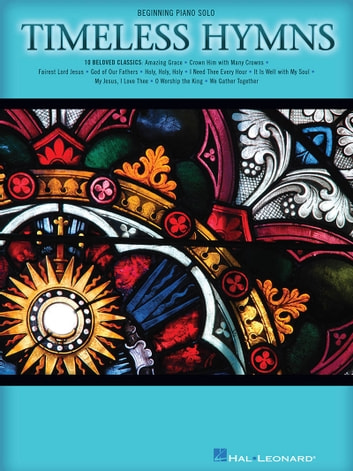 Timeless Hymns (Songbook) - Beginning Piano Solo ebook by Hal Leonard Corp.