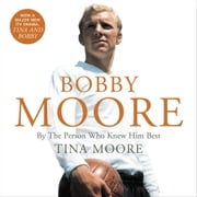 Bobby Moore: By the Person Who Knew Him Best audiobook by Tina Moore