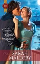 Wicked Captain, Wayward Wife ebook by Sarah Mallory