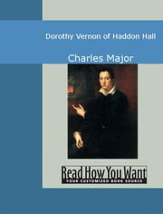 Dorothy Vernon Of Haddon Hall ebook by Charles Major