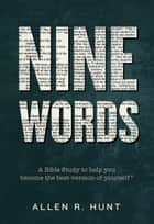 Nine Words ebook by Allen Hunt