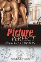 Picture Perfect ebook by Nikki Dee Houston