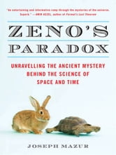 Zeno's Paradox - Unraveling the Ancient Mystery Behind the Science of Space and Time ebook by Joseph Mazur