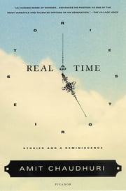 Real Time - Stories and a Reminiscence ebook by Amit Chaudhuri