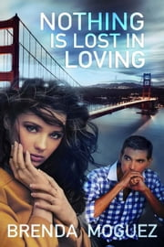 Nothing Is Lost In Loving ebook by Brenda  Moguez