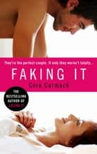 Faking It ebook by Cora Carmack